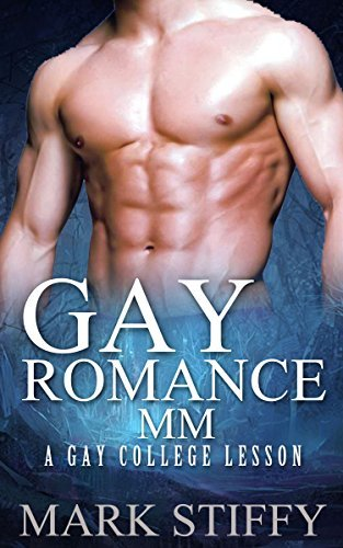 GAY ROMANCE: A Gay College Lesson (Rough Gay Sex Erotica Stories For Men) (Gay Erotica Sex Collection Book 1) Gay Mark Stiffy