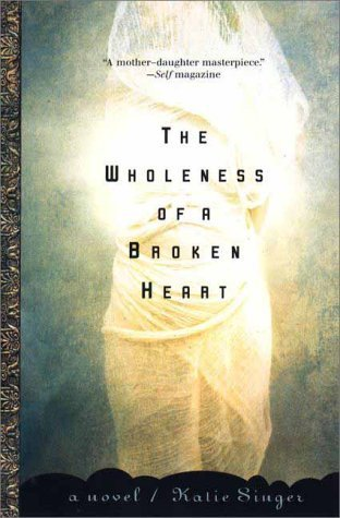 The Wholeness of a Broken Heart: A Novel Katie Singer