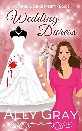 Wedding Duress (Events By Design Cozy Mystery Series Book 2)  by  Ally Gray