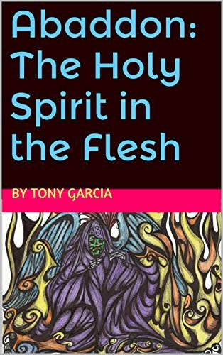 Abaddon: The Holy Spirit in the Flesh  by  by Tony Garcia
