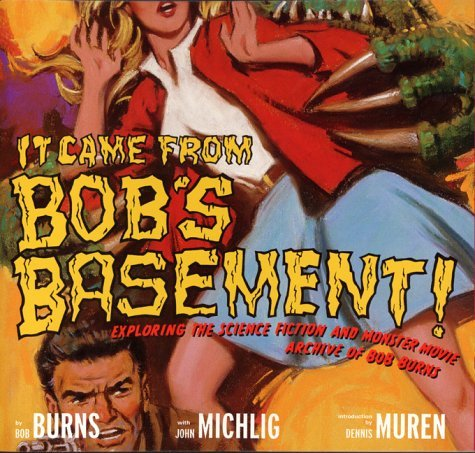 It Came from Bobs Basement: Exploring the Science Fiction and Monster Movie Archive of Bob Burns  by  Bob Burns