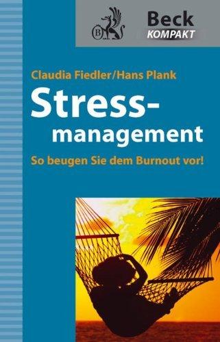 Stressmanagement: So beugen Sie dem Burnout vor! Claudia Fiedler