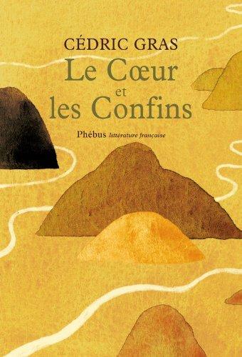 Le Coeur et les confins  by  Cédric Gras