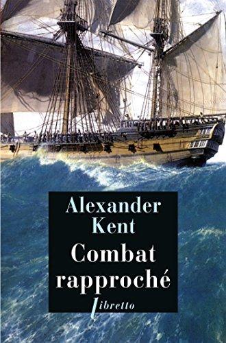 Combat rapproché: Une aventure de Richard Bolitho Alexander Kent