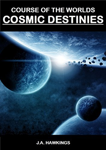Cosmic Destinies (Course of the Worlds Book 3) J.A. Hawkings