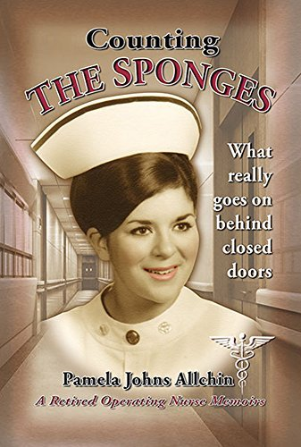 Counting The Sponges: A Nurses Tale - What Really Goes On Behind Closed Doors Pamela Johns Allchin
