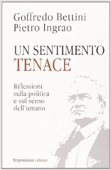 Un sentimento tenace Pietro Ingrao, Goffredo Bettini