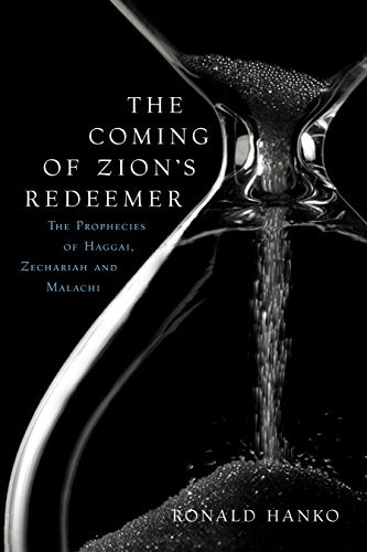 The Coming of Zions Redeemer: The Prophecies of Haggai, Zechariah and Malachi  by  Ronald Hanko