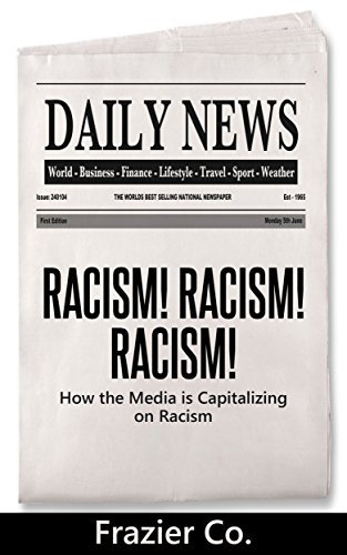 Racism Racism Racism: How the Media is Capitalizing on Racism Frazier Co