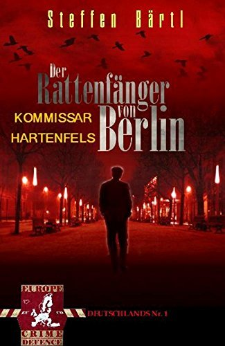 KOMMISSAR HARTENFELS: Der Rattenfänger von Berlin (Kommissar Hartenfels Reihe 1) Steffen Bärtl