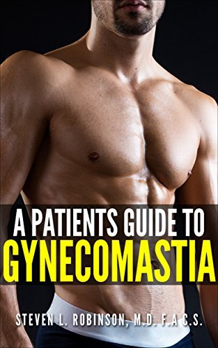 A Patients Guide to Gynecomastia  by  Steven L. Robinson