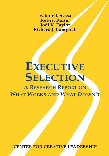 Executive Selection: A Research Report on What Works and What Doesnt  by  Jodi D. Taylor