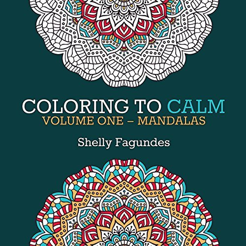 Coloring to Calm, Volume One - Mandalas (Coloring Books for Adults)  by  Shelly Fagundes