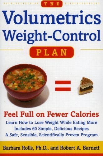 The Volumetrics Weight-Control Plan: Feel Full on Fewer Calories  by  Barbara J. Rolls