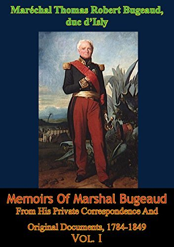 Memoirs Of Marshal Bugeaud From His Private Correspondence And Original Documents, 1784-1849 Vol. I  by  Maréchal Thomas Robert Bugeaud duc dIsly