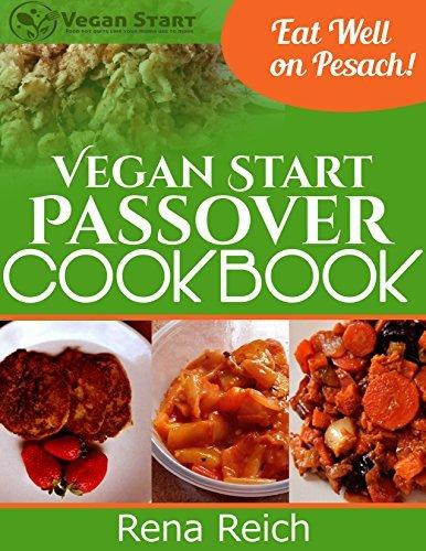 Vegan Start Passover Cookbook: Eat Well on Pesach! Rena Reich
