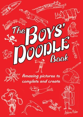 The Boys Doodle Book: Amazing Pictures to Complete and Create  by  Andrew Pinder