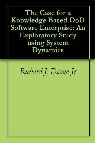 The Case for a Knowledge Based DoD Software Enterprise: An Exploratory Study using System Dynamics  by  Richard J. Dixon Jr