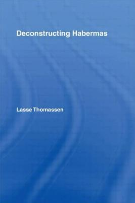 Deconstructing Habermas Lasse Thomassen