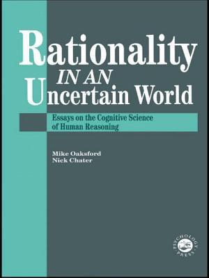 Rationality in an Uncertain World: Essays in the Cognitive Science of Human Understanding  by  Mike Oaksford