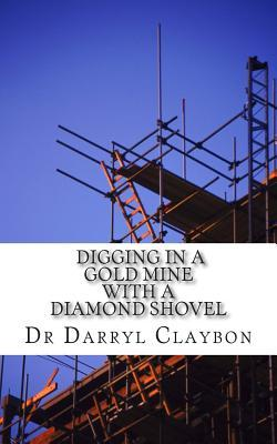 Digging in a Gold Mine with a Diamond Shovel: Kindling the Flames of the Entrepreneurial Spirit  by  Darryl Claybon