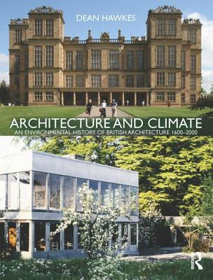 Architecture and Climate: An Environmental History of British Architecture 1600 2000  by  Dean Hawkes