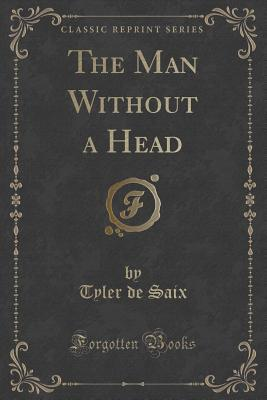 The Man Without a Head Tyler De Saix