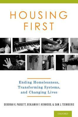 Housing First: Ending Homelessness, Transforming Systems, and Changing Lives  by  Deborah Padgett