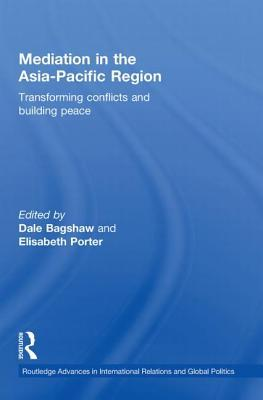 Mediation in the Asia-Pacific Region: Transforming Conflicts and Building Peace Dale Bagshaw