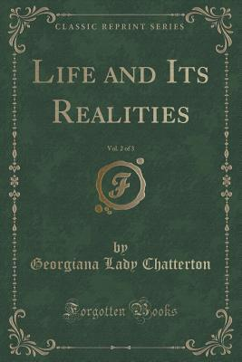 Life and Its Realities, Vol. 2 of 3 Georgiana Lady Chatterton