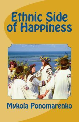 Ethnic Side of Happiness  by  Mykola Ponomarenko