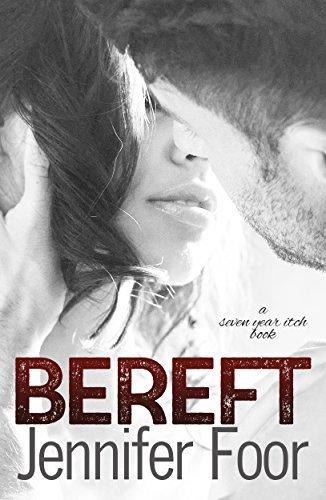 Bereft (Seven Year itch #2)  by  Jennifer Foor