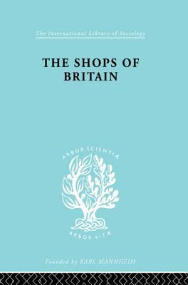 The Shops of Britain: A Study of Retail Distribution  by  Hermann Levy