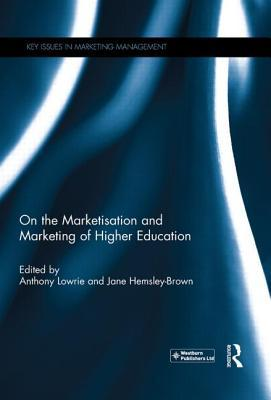 On the Marketisation and Marketing of Higher Education Anthony Lowrie