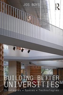Building Better Universities: Strategies, Spaces, Technologies Jos Boys