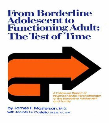 From Borderline Adolescent to Functioning Adult: The Test of Time James F. Masterson