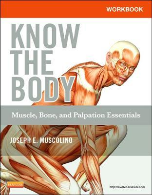 Workbook for Know the Body: Muscle, Bone, and Palpation Essentials  by  Joseph E Muscolino