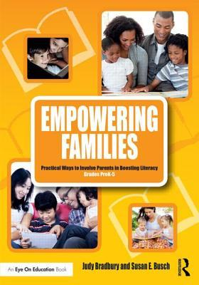 Empowering Families: Practical Ways to Involve Parents in Boosting Literacy, Grades Pre-K 5  by  Judy Bradbury