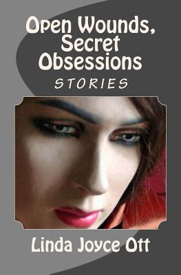 Open Wounds, Secret Obsessions  by  Linda Joyce Ott