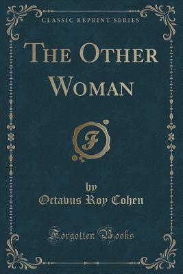 The Other Woman  by  Octavus Roy Cohen