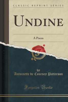 Undine: A Poem Antoinette De Coursey Patterson