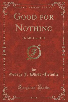 Good for Nothing: Or All Down Hill  by  George J Whyte-Melville