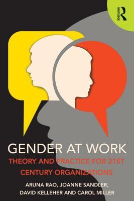 Gender at Work: Theory and Practice for 21st Century Organizations  by  Aruna Rao