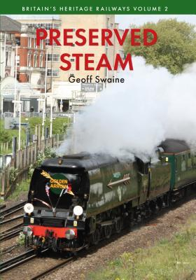 Preserved Steam: Britains Heritage Railways Volume Two  by  Geoff Swaine