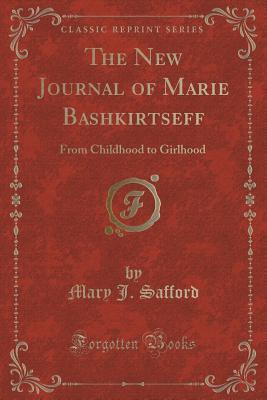 The New Journal of Marie Bashkirtseff: From Childhood to Girlhood Mary J. Safford