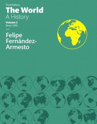World: A History, The, Volume Two  by  Felipe Fernández-Armesto