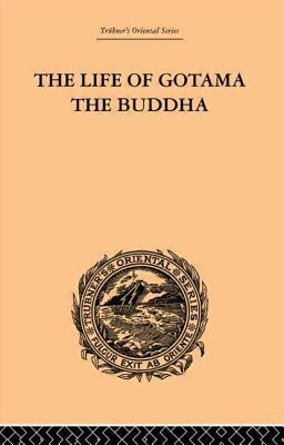 The Life of Gotama the Buddha: Compiled Exclusively from the Pali Canon E H Brewster