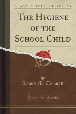 The Hygiene of the School Child Lewis M Terman