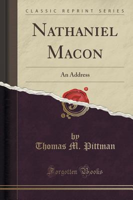 Nathaniel Macon: An Address Thomas M Pittman