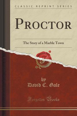 Proctor: The Story of a Marble Town David C Gale